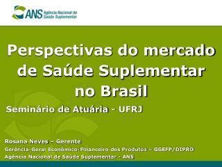 Perspectivas do mercado de Sa de Suplementar no Brasil Semin rio de Atu ria - UFRJ