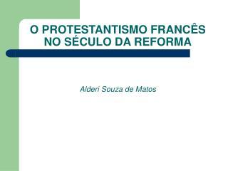 O PROTESTANTISMO FRANC S NO S CULO DA REFORMA    Alderi Souza de Matos