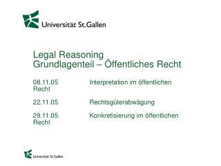 Legal Reasoning Grundlagenteil    ffentliches Recht  08.11.05    Interpretation im  ffentlichen Recht          22.11.05