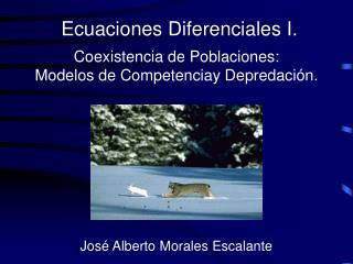 Coexistencia de Poblaciones: Modelos de Competenciay Depredaci n.        Jos  Alberto Morales Escalante