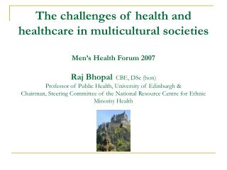 The challenges of health and healthcare in multicultural societies  Men s Health Forum 2007  Raj Bhopal  CBE, DSc hon Pr
