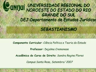 UNIVERSIDADE REGIONAL DO NOROESTE DO ESTADO DO RIO GRANDE DO SUL DEJ-Departamento de Estudos Jur dicos  SEBASTIANISMO