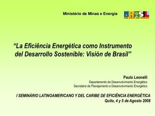 Paulo Leonelli Departamento de Desenvolvimento Energ tico Secretaria de Planejamento e Desenvolvimento Energ tico