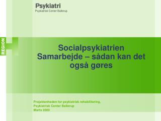 Socialpsykiatrien Samarbejde   s dan kan det ogs  g res