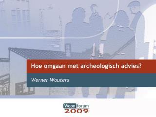 Hoe omgaan met archeologisch advies