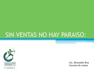 SIN VENTAS NO HAY PARAISO: