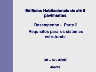 Edif cios Habitacionais de at  5 pavimentos   Desempenho -  Parte 2  Requisitos para os sistemas estruturais    CB   02