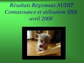 R sultats R gionaux AUDIT  Connaissance et utilisation SHA avril 2008