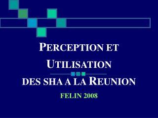 PERCEPTION ET UTILISATION DES SHA A LA REUNION