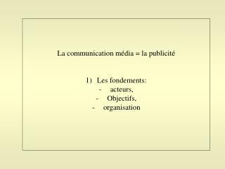 La communication m dia  la publicit    Les fondements: acteurs, Objectifs, organisation