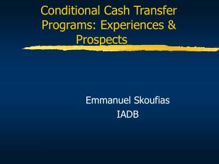 Conditional Cash Transfer Programs: Experiences  Prospects