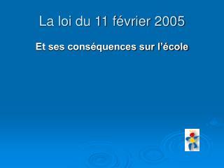 La loi du 11 f vrier 2005