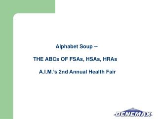 Alphabet Soup --   THE ABCs OF FSAs, HSAs, HRAs                       A.I.M. s 2nd Annual Health Fair