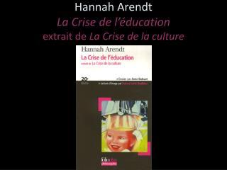 Hannah Arendt La Crise de l  ducation extrait de La Crise de la culture