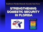 STRENGTHENING DOMESTIC SECURITY  IN FLORIDA