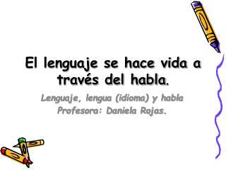 El lenguaje se hace vida a trav s del habla.