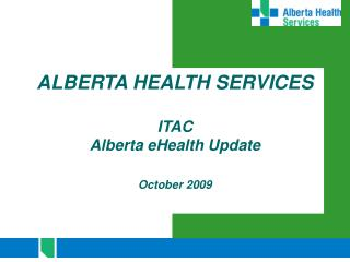 ALBERTA HEALTH SERVICES  ITAC Alberta eHealth Update  October 2009