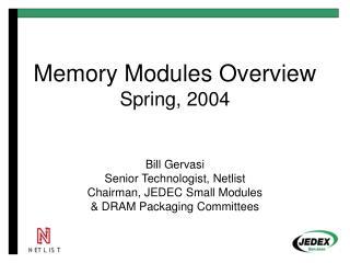 Memory Modules Overview Spring, 2004   Bill Gervasi Senior Technologist, Netlist Chairman, JEDEC Small Modules  DRAM Pac
