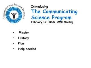 Introducing The Communicating Science Program February 17, 2005, UMC Meeting
