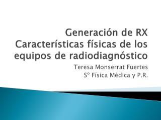 Generaci n de RX Caracter sticas f sicas de los equipos de radiodiagn stico