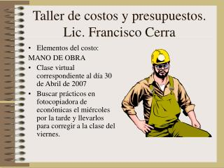 Taller de costos y presupuestos. Lic. Francisco Cerra