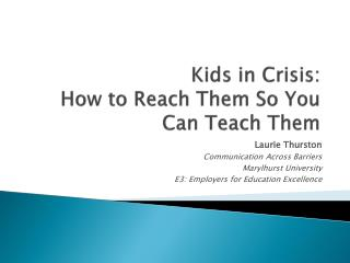 Kids in Crisis: How to Reach Them So You Can Teach Them