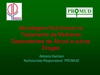 Abordagem Nutricional no Tratamento de Mulheres Dependentes de  lcool e outras Drogas