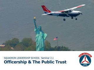 SQUADRON LEADERSHIP SCHOOL  Seminar 2.1 Officership  The Public Trust