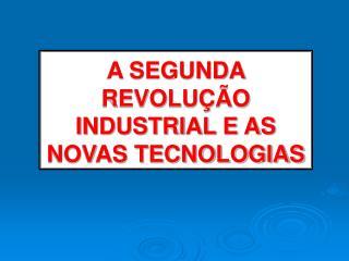 A SEGUNDA REVOLU  O INDUSTRIAL E AS NOVAS TECNOLOGIAS