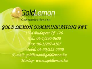 GOLD LEMON COMMUNICATIONS KFT.  1704 Budapest Pf. 126. Tel.: 06-1