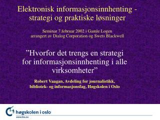 Elektronisk informasjonsinnhenting -  strategi og praktiske l sninger  Seminar 7.februar 2002 i Gamle Logen arrangert av