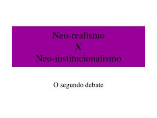 Neo-realismo  X  Neo-institucionalismo