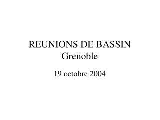 REUNIONS DE BASSIN Grenoble