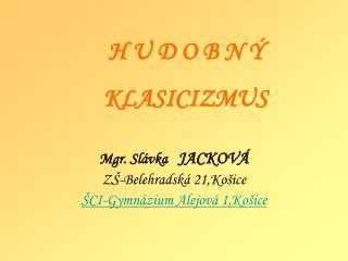 Mgr. Sl vka   JACKOV  Z -Belehradsk  21,Ko ice  CI-Gymn zium Alejov  1,Ko ice