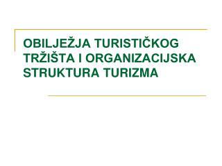 OBILJE JA TURISTICKOG TR I TA I ORGANIZACIJSKA STRUKTURA TURIZMA