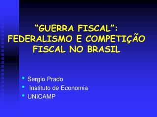 GUERRA FISCAL : FEDERALISMO E COMPETI  O  FISCAL NO BRASIL
