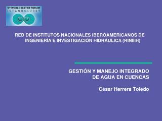GESTI N Y MANEJO INTEGRADO DE AGUA EN CUENCAS  C sar Herrera Toledo