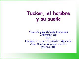 Tucker, el hombre y su sue o