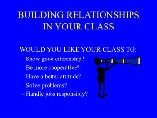 BUILDING RELATIONSHIPS IN YOUR CLASS