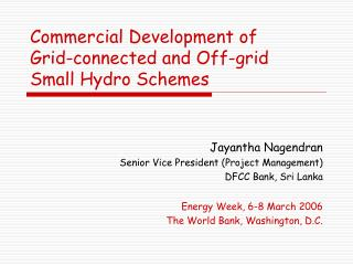 Commercial Development of Grid-connected and Off-grid Small Hydro Schemes