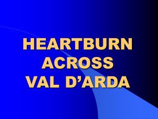 HEARTBURN ACROSS VAL D ARDA