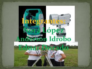 Integrantes:  Nora L pez Anderson Idrobo Eduar Dorado