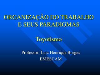 ORGANIZA  O DO TRABALHO E SEUS PARADIGMAS  Toyotismo