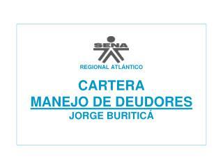 REGIONAL ATL NTICO  CARTERA MANEJO DE DEUDORES  JORGE BURITIC