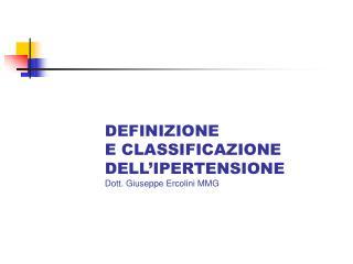 DEFINIZIONE  E CLASSIFICAZIONE  DELL IPERTENSIONE Dott. Giuseppe Ercolini MMG