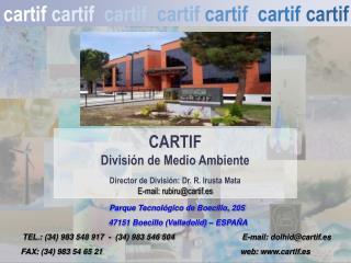 CARTIF Divisi n de Medio Ambiente  Director de Divisi n: Dr. R. Irusta Mata E-mail: rubirucartif.es