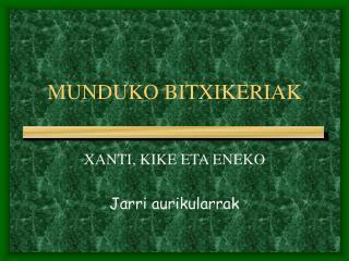 MUNDUKO BITXIKERIAK