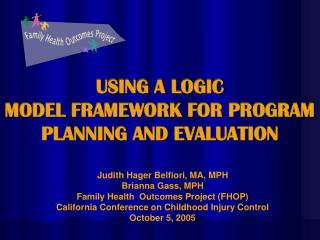 USING A LOGIC  MODEL FRAMEWORK FOR PROGRAM  PLANNING AND EVALUATION