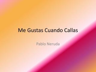 Me Gustas Cuando Callas