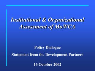 Institutional  Organizational Assessment of MoWCA   Policy Dialogue  Statement from the Development Partners  16 October